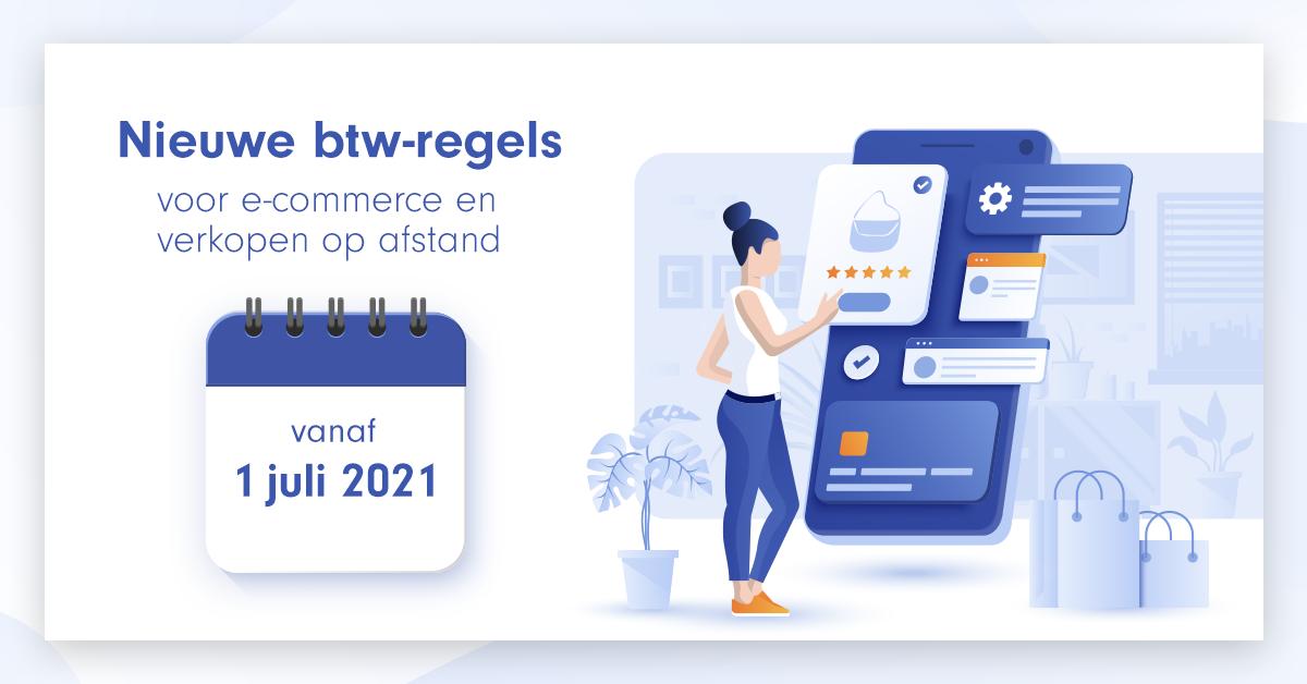Nieuwe btw-regels voor e-commerce en verkopen op afstand: vanaf 1 juli 2021 !